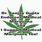 Dr. Sanjay Gupta Endorses Medical Marijuana T-shirt  by MarijuanaTshirt