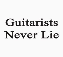 Guitarists Never Lie  by supernova23