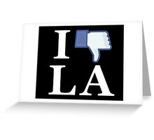 I Unlike LA - I Love LA - Los Angeles Greeting Card