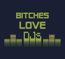 Bitches Love DJs by DILLIGAF