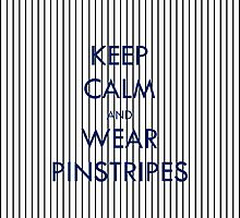 Keep Calm and Wear Pinstripes by gruffyjustice