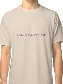 I Aim to Misbehave (light) Classic T-Shirt