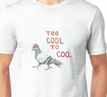 Too Cool to Coo - Hipster pigeon Unisex T-Shirt