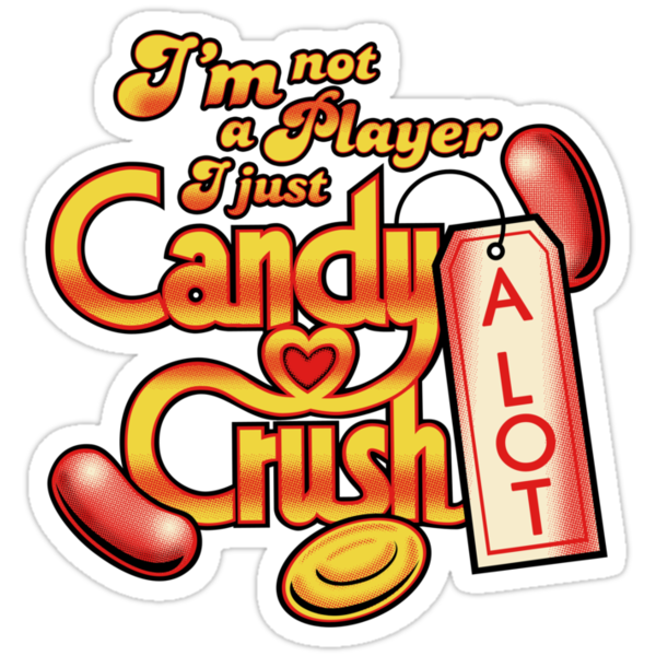 "Not a Player I Just Candy Crush A Lot"" Stickers by OctopusHouse"