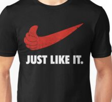 Just Like It. Unisex T-Shirt