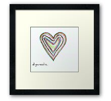 all you need.. Framed Print