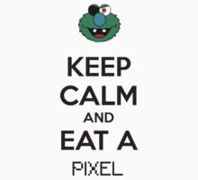 Keep Calm And Eat A Pixel by Edmo Pixels & Co