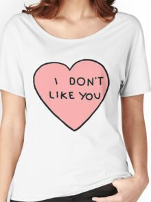I don't like you Women's Relaxed Fit T-Shirt