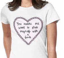 Stab myself with a Fork Womens Fitted T-Shirt