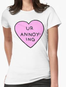 Ur Annoying Womens Fitted T-Shirt