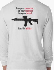 I am the Militia. Long Sleeve T-Shirt