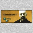 Breaking Bad Say my name! by Bergmandesign