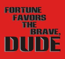 Fortune Favors the Brave, Dude (Dark Text) by Hadley Todoran