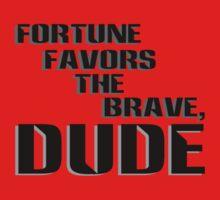 Fortune Favors the Brave, Dude (Dark Text) by JonesIantoJones