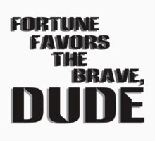 Fortune Favors the Brave, Dude (Dark Text) Kids Clothes