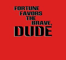 Fortune Favors the Brave, Dude (Dark Text) T-Shirt