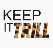 Keep It Trıll T-Shirts & Hoodies by meganfart