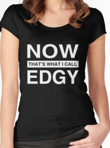 Now That's What I Call Edgy T-Shirt. Women's Fitted Scoop T-Shirt