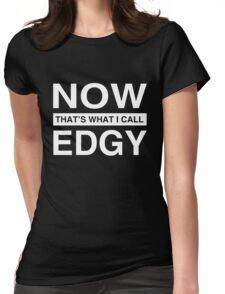 Now That's What I Call Edgy T-Shirt. Womens Fitted T-Shirt