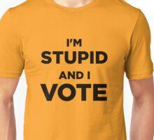 I'm Stupid and I Vote (T-shirt) Unisex T-Shirt