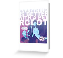 EVERYTHING IS BETTER WITH A PET ROBOT Greeting Card