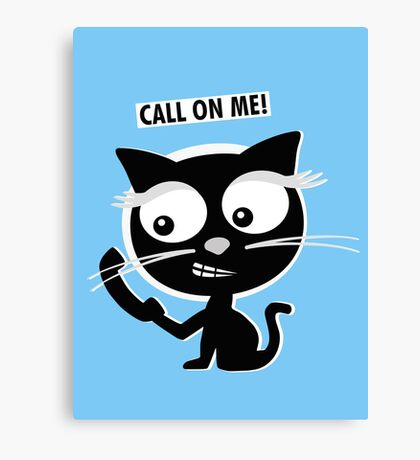 Call on me! Canvas Print