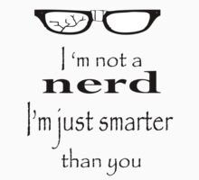 I ' m Not a Nerd T-Shirts & Hoodies by meganfart
