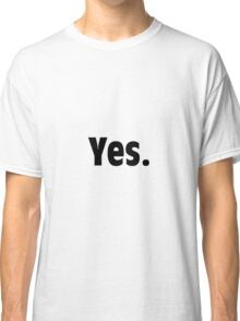 Yes. Shirt Classic T-Shirt