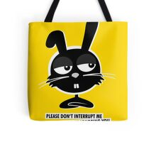PLEASE DON'T  INTERRUPT ME WHILE IM IGNORING YOU. Tote Bag