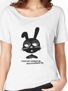 PLEASE DON'T  INTERRUPT ME WHILE IM IGNORING YOU. Women's Relaxed Fit T-Shirt