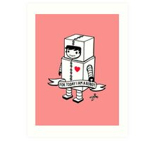 For today I am a robot Art Print