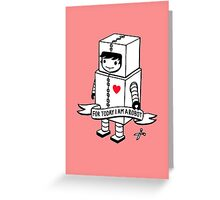 For today I am a robot Greeting Card