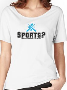 Sports? Women's Relaxed Fit T-Shirt