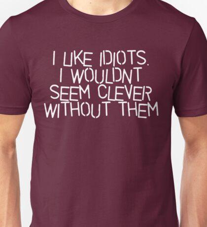 I Like Idiots Unisex T-Shirt