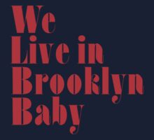 We Live in Brooklyn Baby by forgottentongue