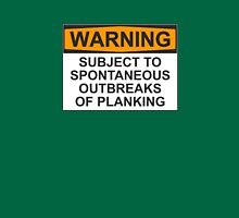 WARNING: SUBJECT TO SPONTANEOUS OUTBREAKS OF PLANKING Unisex T-Shirt