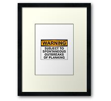 WARNING: SUBJECT TO SPONTANEOUS OUTBREAKS OF PLANKING Framed Print