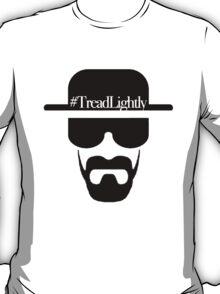 #TreadLightly - Breaking Bad T-Shirt