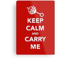 Keep Calm and Carry Me Metal Print