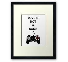 Love is not a Game Framed Print