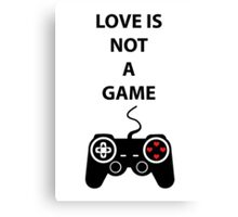 Love is not a Game Canvas Print