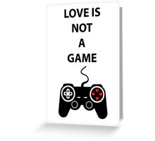 Love is not a Game Greeting Card