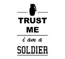 Trust me I´m a Soldier Photographic Print