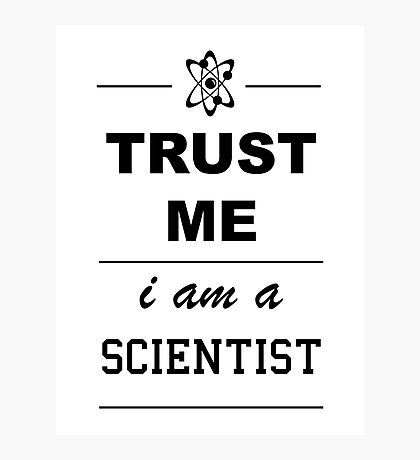Trust me I´m a Scientist Photographic Print