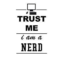 Trust me I´m a Nerd Photographic Print