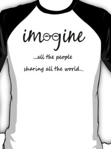 Imagine - John Lennon T-Shirt - Imagine All The People Sharing All The World... T-Shirt
