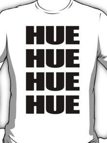 HUEHUEHUE T-Shirt