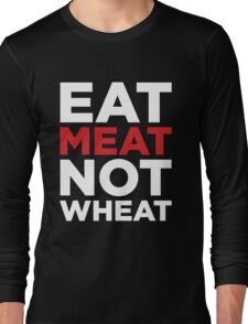 EAT MEAT NOT WHEAT (REVERSE) Long Sleeve T-Shirt