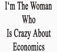 I'm The Woman Who Is Crazy About Economics  by supernova23