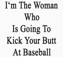 I'm The Woman Who Is Going To Kick Your Butt At Baseball  by supernova23